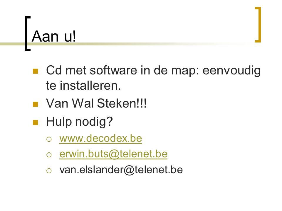 Aan u! Cd met software in de map: eenvoudig te installeren. Van Wal Steken!!! Hulp nodig?  www.decodex.be www.decodex.be  erwin.buts@telenet.be erwi