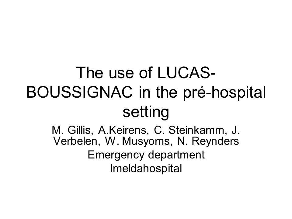 The use of LUCAS- BOUSSIGNAC in the pré-hospital setting M. Gillis, A.Keirens, C. Steinkamm, J. Verbelen, W. Musyoms, N. Reynders Emergency department