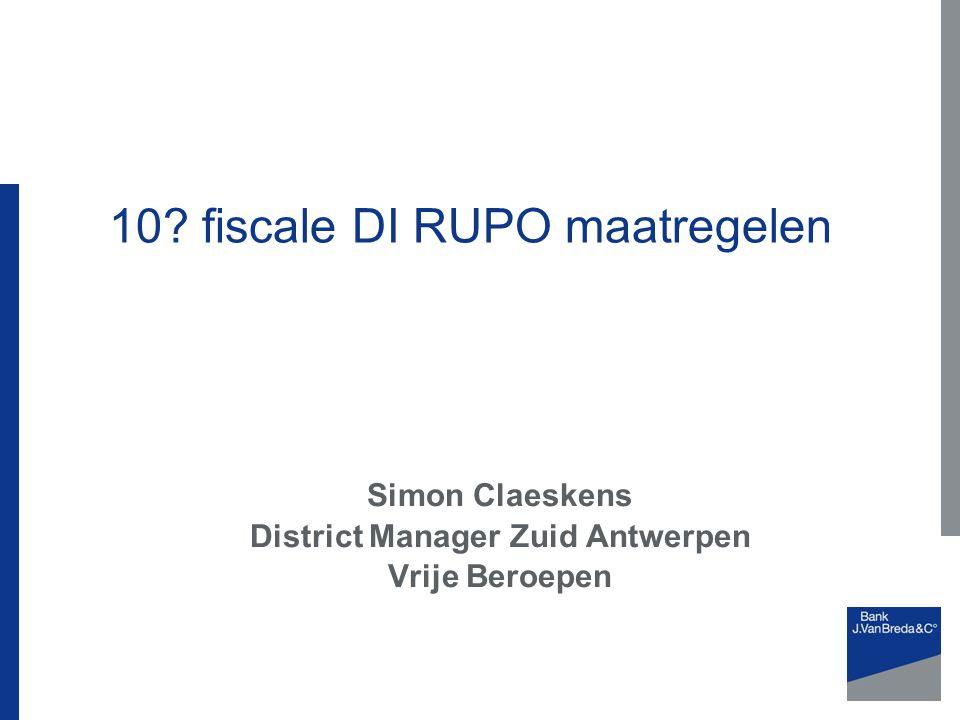 10 fiscale DI RUPO maatregelen Simon Claeskens District Manager Zuid Antwerpen Vrije Beroepen
