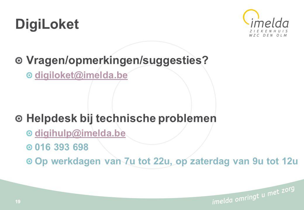 DigiLoket Vragen/opmerkingen/suggesties? digiloket@imelda.be Helpdesk bij technische problemen digihulp@imelda.be 016 393 698 Op werkdagen van 7u tot