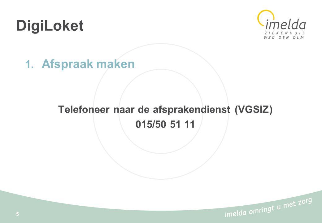 DigiLoket 1. Afspraak maken Telefoneer naar de afsprakendienst (VGSIZ) 015/50 51 11 5