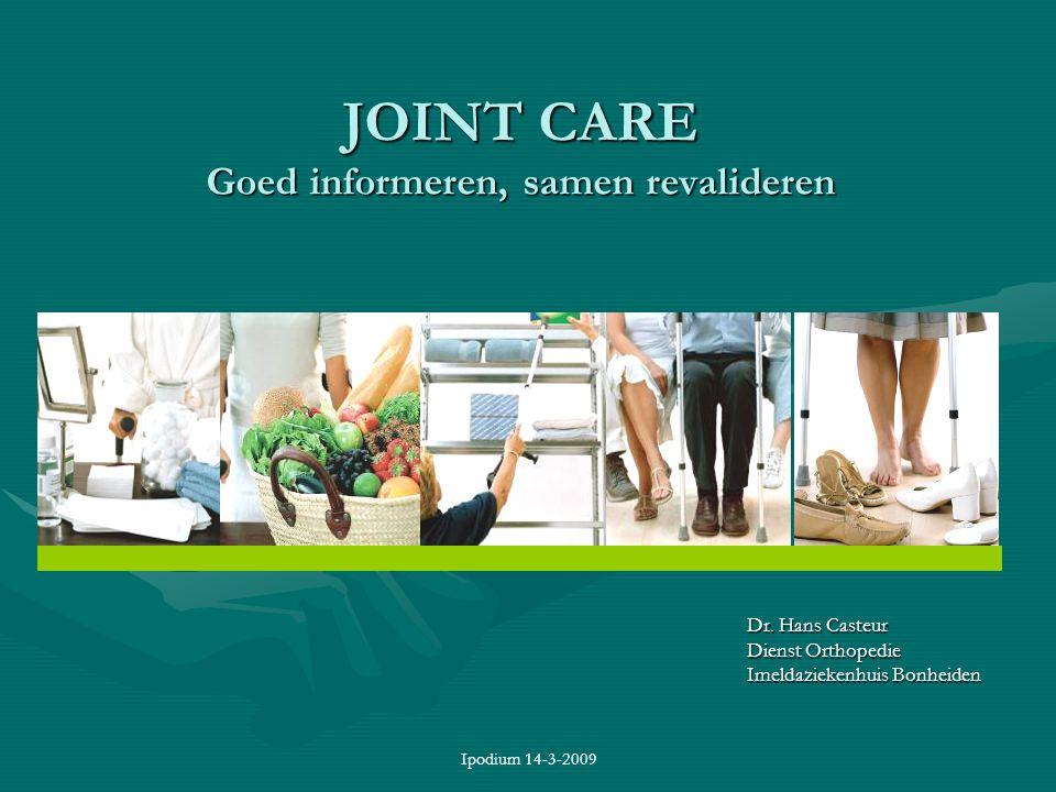 Ipodium 14-3-2009 JOINT CARE Goed informeren, samen revalideren Dr. Hans Casteur Dienst Orthopedie Imeldaziekenhuis Bonheiden