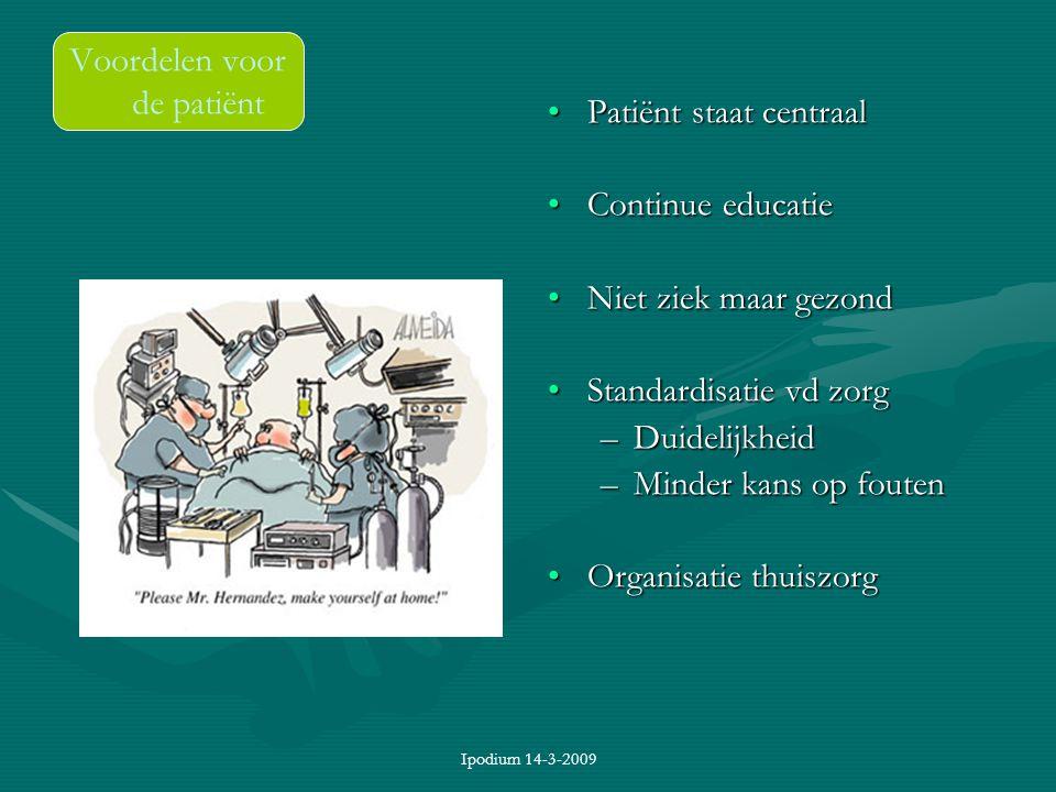 Ipodium 14-3-2009 Voordelen voor de patiënt Patiënt staat centraal Continue educatie Niet ziek maar gezond Standardisatie vd zorg –Duidelijkheid –Mind
