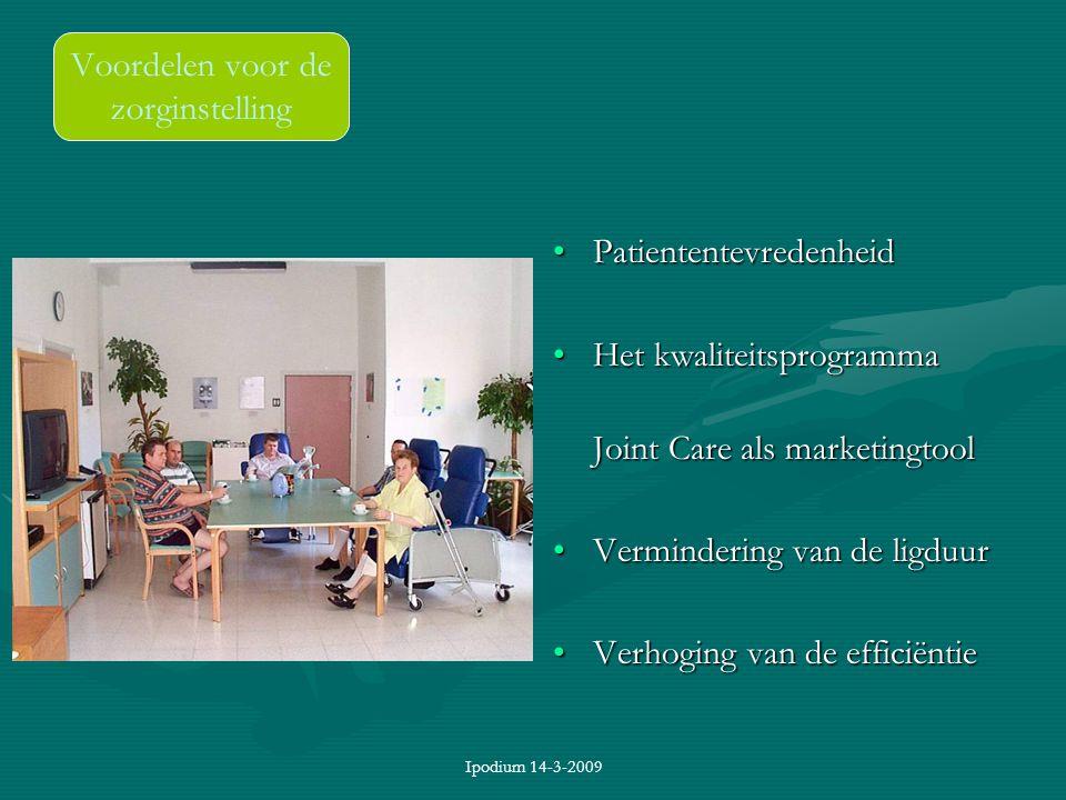 Ipodium 14-3-2009 Voordelen voor de zorginstelling Patiententevredenheid Het kwaliteitsprogramma Joint Care als marketingtool Vermindering van de ligd