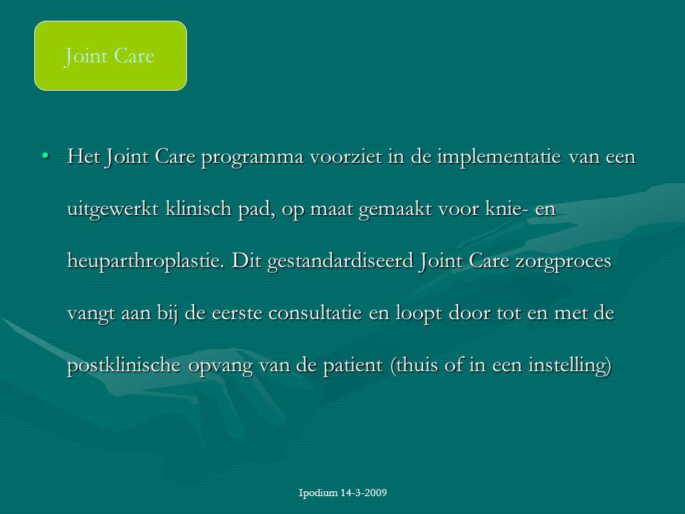 Ipodium 14-3-2009 Het Joint Care programma voorziet in de implementatie van een uitgewerkt klinisch pad, op maat gemaakt voor knie- en heuparthroplast