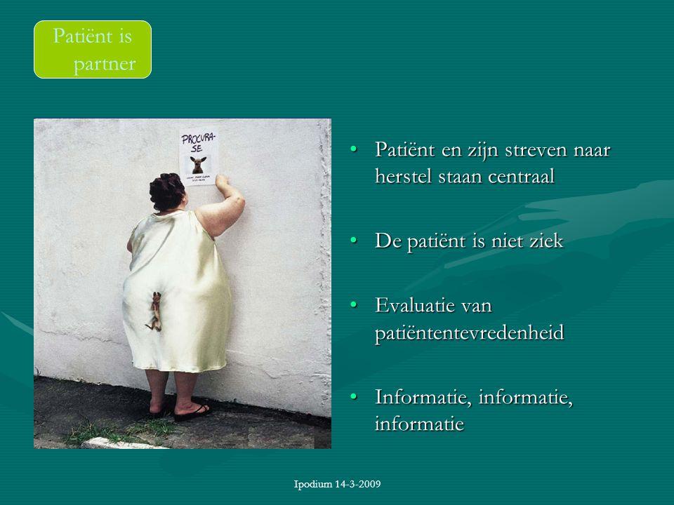 Ipodium 14-3-2009 Patiënt is partner Patiënt en zijn streven naar herstel staan centraal De patiënt is niet ziek Evaluatie van patiëntentevredenheid I