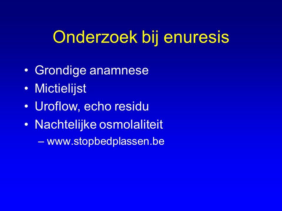 Onderzoek bij enuresis Grondige anamnese Mictielijst Uroflow, echo residu Nachtelijke osmolaliteit –www.stopbedplassen.be
