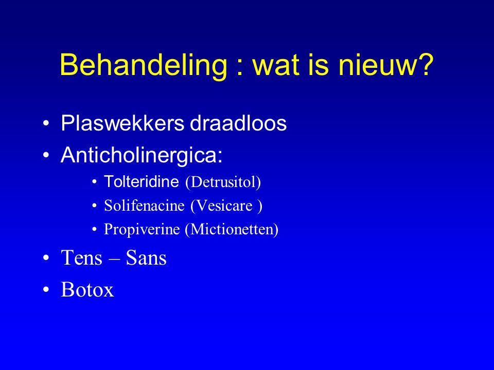 Behandeling : wat is nieuw? Plaswekkers draadloos Anticholinergica: Tolteridine (Detrusitol) Solifenacine (Vesicare ) Propiverine (Mictionetten) Tens