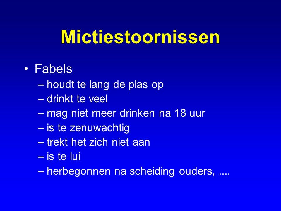 Mictiestoornissen Fabels –houdt te lang de plas op –drinkt te veel –mag niet meer drinken na 18 uur –is te zenuwachtig –trekt het zich niet aan –is te