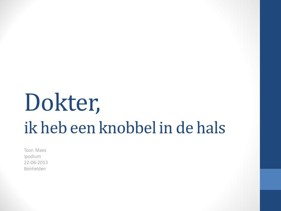 Dokter, ik heb een knobbel in de hals Toon Maes Ipodium 22-06-2013 Bonheiden
