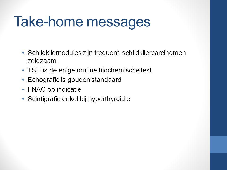 Take-home messages Schildkliernodules zijn frequent, schildkliercarcinomen zeldzaam.