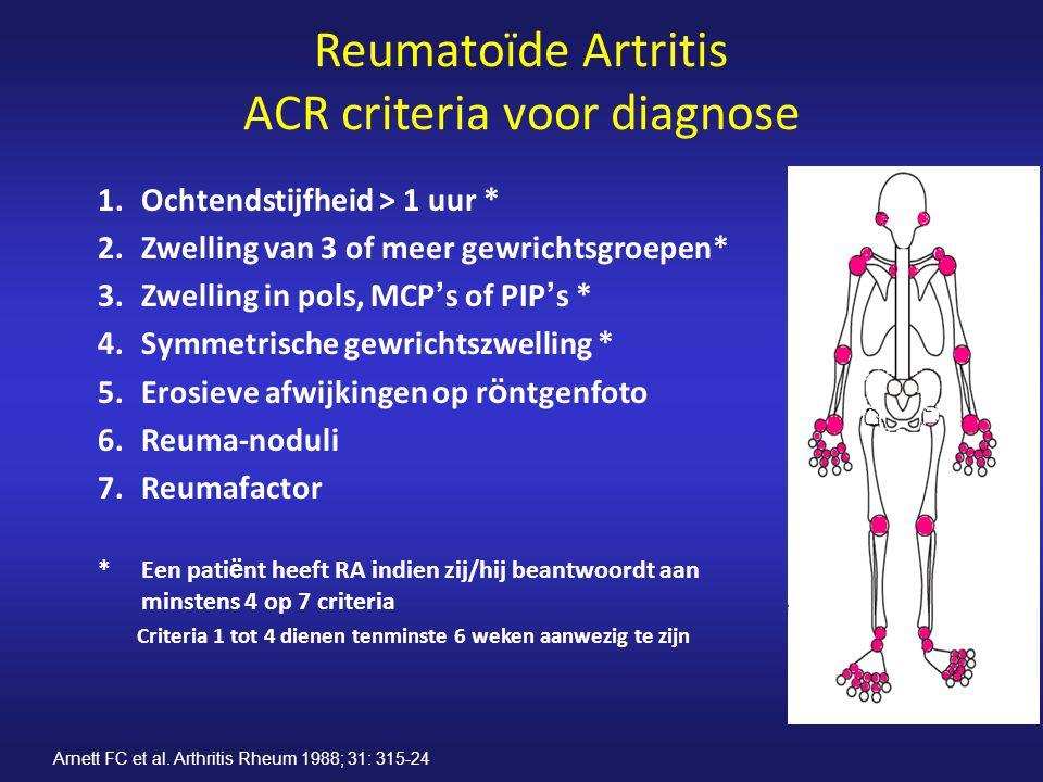 Reumatoïde Artritis ACR criteria voor diagnose 1.Ochtendstijfheid > 1 uur * 2.Zwelling van 3 of meer gewrichtsgroepen* 3.Zwelling in pols, MCP ' s of