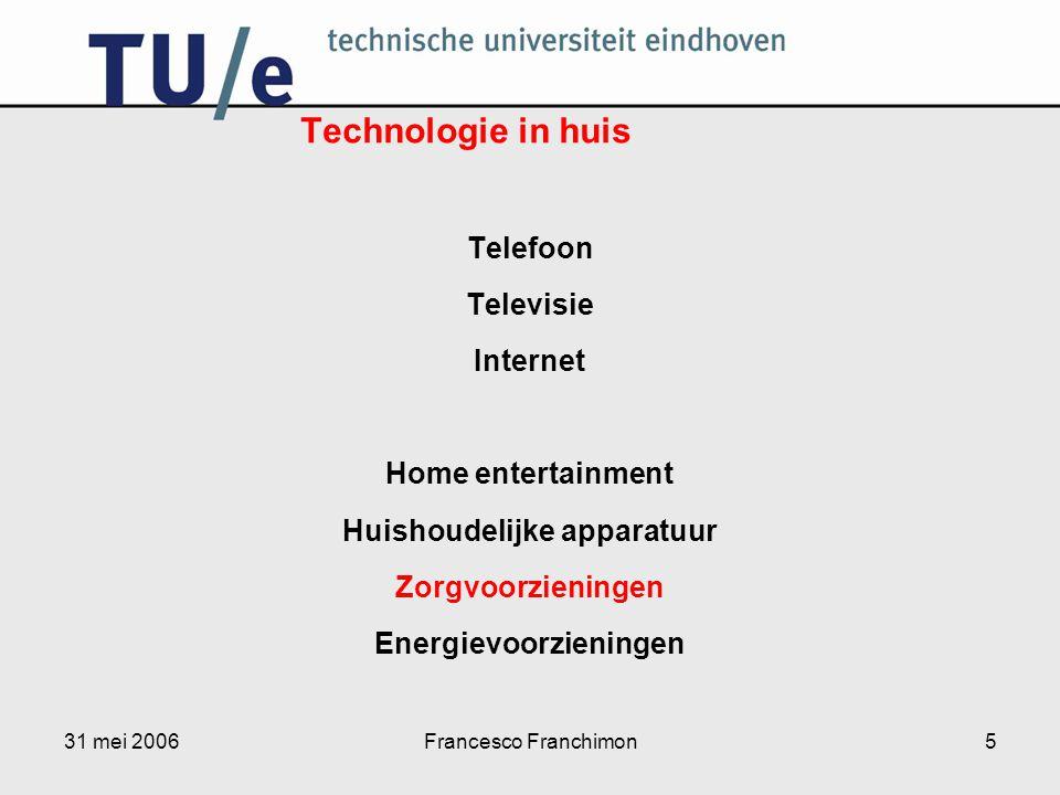 31 mei 2006Francesco Franchimon5 Telefoon Televisie Internet Home entertainment Huishoudelijke apparatuur Zorgvoorzieningen Energievoorzieningen Technologie in huis
