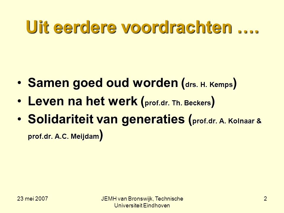 23 mei 2007JEMH van Bronswijk, Technische Universiteit Eindhoven 13 Leeftijdsbestendig wonen: Thuis blijven wonen en goedkoop inkopen