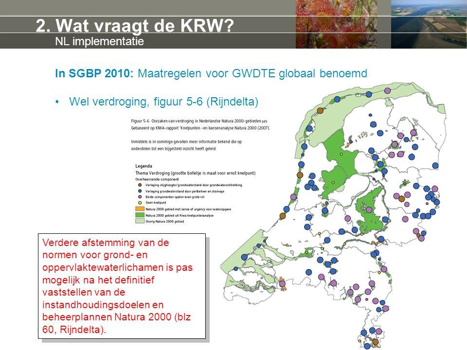 2. Wat vraagt de KRW? In SGBP 2010: Maatregelen voor GWDTE globaal benoemd Wel verdroging, figuur 5-6 (Rijndelta) NL implementatie Verdere afstemming