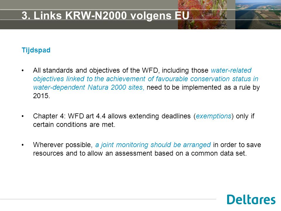 3. Links KRW-N2000 volgens EU Tijdspad All standards and objectives of the WFD, including those water-related objectives linked to the achievement of
