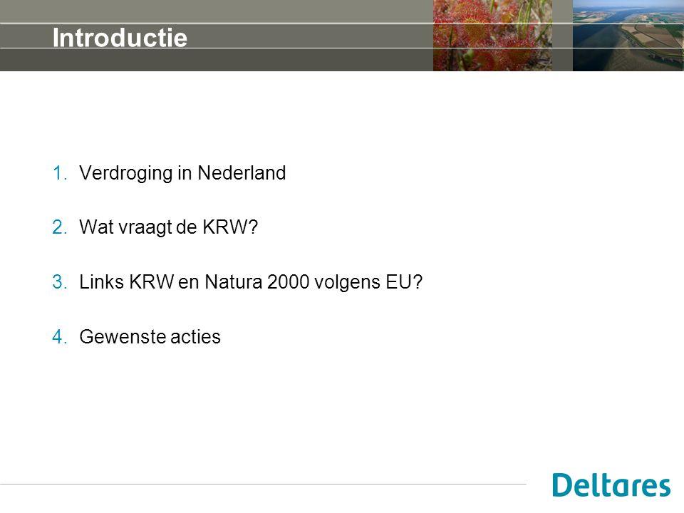 Introductie 1.Verdroging in Nederland 2.Wat vraagt de KRW? 3.Links KRW en Natura 2000 volgens EU? 4.Gewenste acties