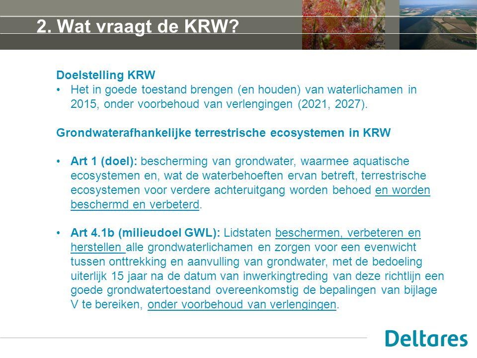 2. Wat vraagt de KRW? Doelstelling KRW Het in goede toestand brengen (en houden) van waterlichamen in 2015, onder voorbehoud van verlengingen (2021, 2