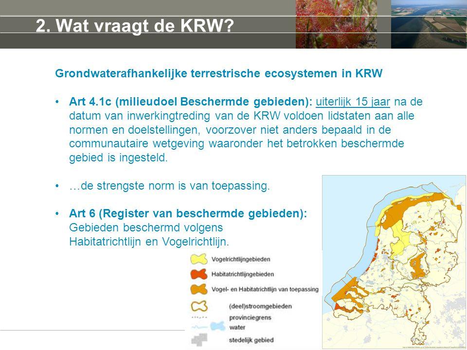 2. Wat vraagt de KRW? Grondwaterafhankelijke terrestrische ecosystemen in KRW Art 4.1c (milieudoel Beschermde gebieden): uiterlijk 15 jaar na de datum