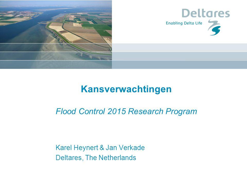 Kansverwachtingen Flood Control 2015 Research Program Karel Heynert & Jan Verkade Deltares, The Netherlands
