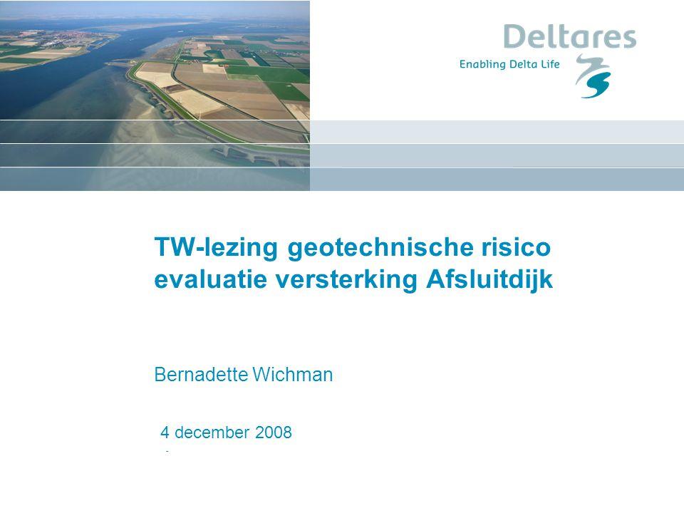 1 januari 2008 TW-lezing geotechnische risico evaluatie versterking Afsluitdijk Bernadette Wichman 4 december 2008