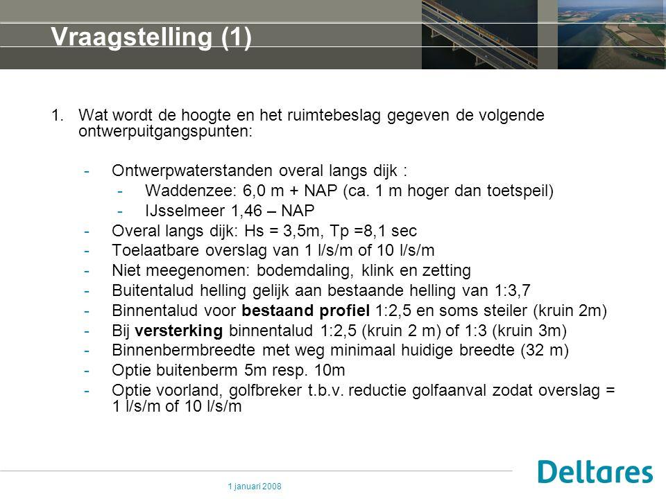 1 januari 2008 Vraagstelling (1) 1.Wat wordt de hoogte en het ruimtebeslag gegeven de volgende ontwerpuitgangspunten: -Ontwerpwaterstanden overal lang