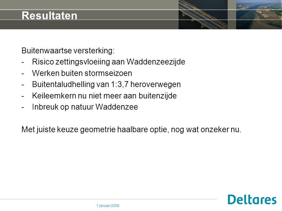 1 januari 2008 Resultaten Buitenwaartse versterking: -Risico zettingsvloeiing aan Waddenzeezijde -Werken buiten stormseizoen -Buitentaludhelling van 1