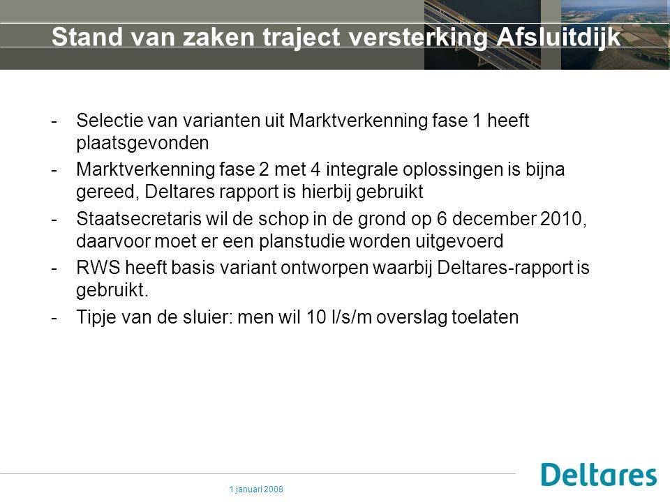 1 januari 2008 Stand van zaken traject versterking Afsluitdijk -Selectie van varianten uit Marktverkenning fase 1 heeft plaatsgevonden -Marktverkennin