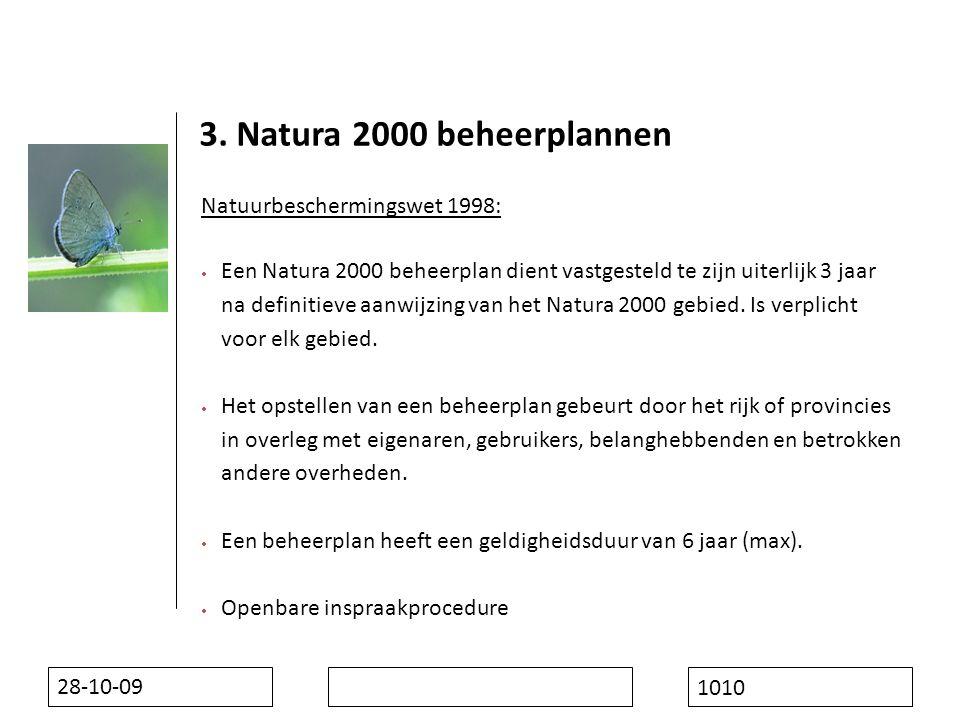 28-10-09 1010 Natuurbeschermingswet 1998:  Een Natura 2000 beheerplan dient vastgesteld te zijn uiterlijk 3 jaar na definitieve aanwijzing van het Natura 2000 gebied.