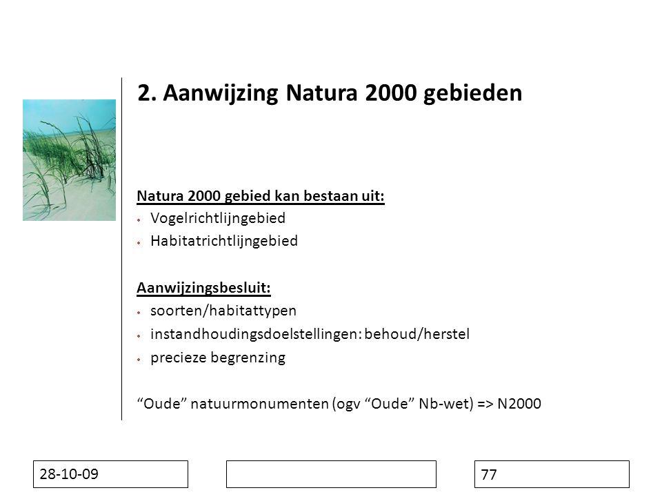 28-10-09 77 Natura 2000 gebied kan bestaan uit:  Vogelrichtlijngebied  Habitatrichtlijngebied Aanwijzingsbesluit:  soorten/habitattypen  instandhoudingsdoelstellingen: behoud/herstel  precieze begrenzing Oude natuurmonumenten (ogv Oude Nb-wet) => N2000 2.