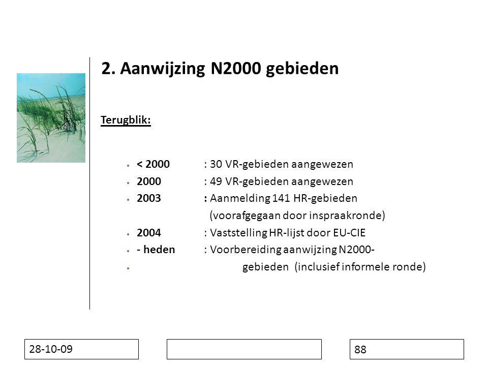 28-10-09 88  < 2000: 30 VR-gebieden aangewezen  2000: 49 VR-gebieden aangewezen  2003: Aanmelding 141 HR-gebieden (voorafgegaan door inspraakronde)  2004: Vaststelling HR-lijst door EU-CIE  - heden: Voorbereiding aanwijzing N2000-  gebieden (inclusief informele ronde) 2.