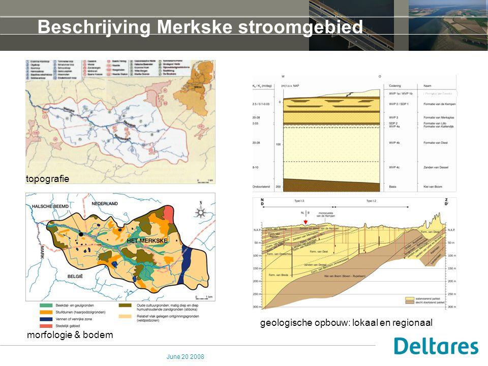 June 20 2008 Beschrijving Merkske stroomgebied topografie morfologie & bodem geologische opbouw: lokaal en regionaal