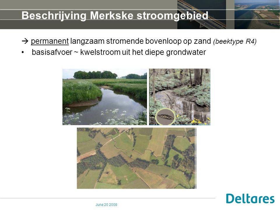 June 20 2008 Beschrijving Merkske stroomgebied permanent langzaam stromende bovenloop op zand (beektype R4)  basisafvoer ~ kwelstroom uit het diepe grondwater regionaal grondwatersysteem