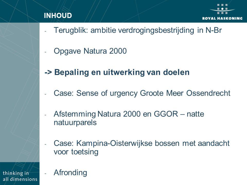 INHOUD - Terugblik: ambitie verdrogingsbestrijding in N-Br - Opgave Natura 2000 -> Bepaling en uitwerking van doelen - Case: Sense of urgency Groote M