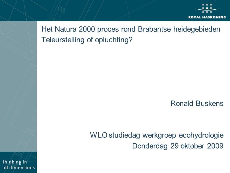 Het Natura 2000 proces rond Brabantse heidegebieden Teleurstelling of opluchting? Ronald Buskens WLO studiedag werkgroep ecohydrologie Donderdag 29 ok