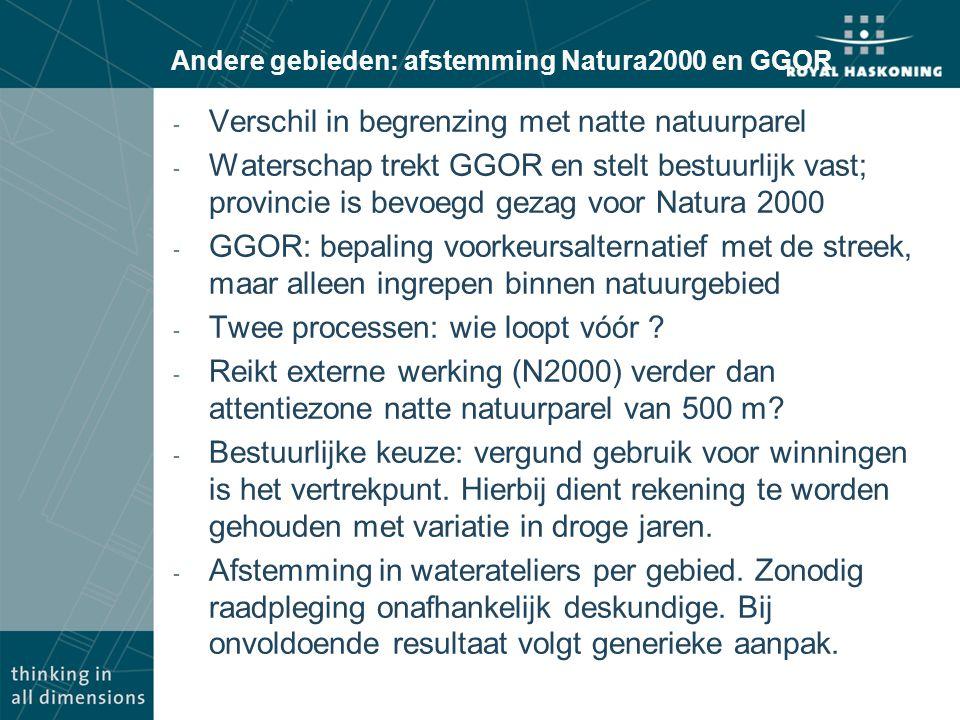 Andere gebieden: afstemming Natura2000 en GGOR - Verschil in begrenzing met natte natuurparel - Waterschap trekt GGOR en stelt bestuurlijk vast; provincie is bevoegd gezag voor Natura 2000 - GGOR: bepaling voorkeursalternatief met de streek, maar alleen ingrepen binnen natuurgebied - Twee processen: wie loopt vóór .
