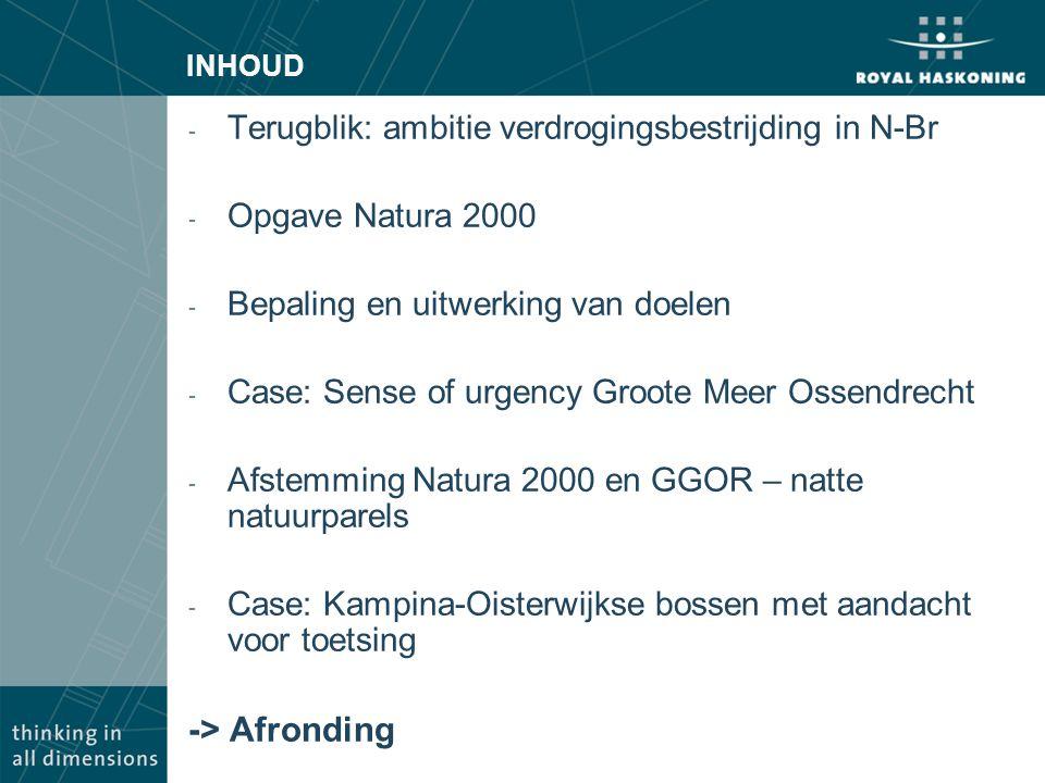 INHOUD - Terugblik: ambitie verdrogingsbestrijding in N-Br - Opgave Natura 2000 - Bepaling en uitwerking van doelen - Case: Sense of urgency Groote Me