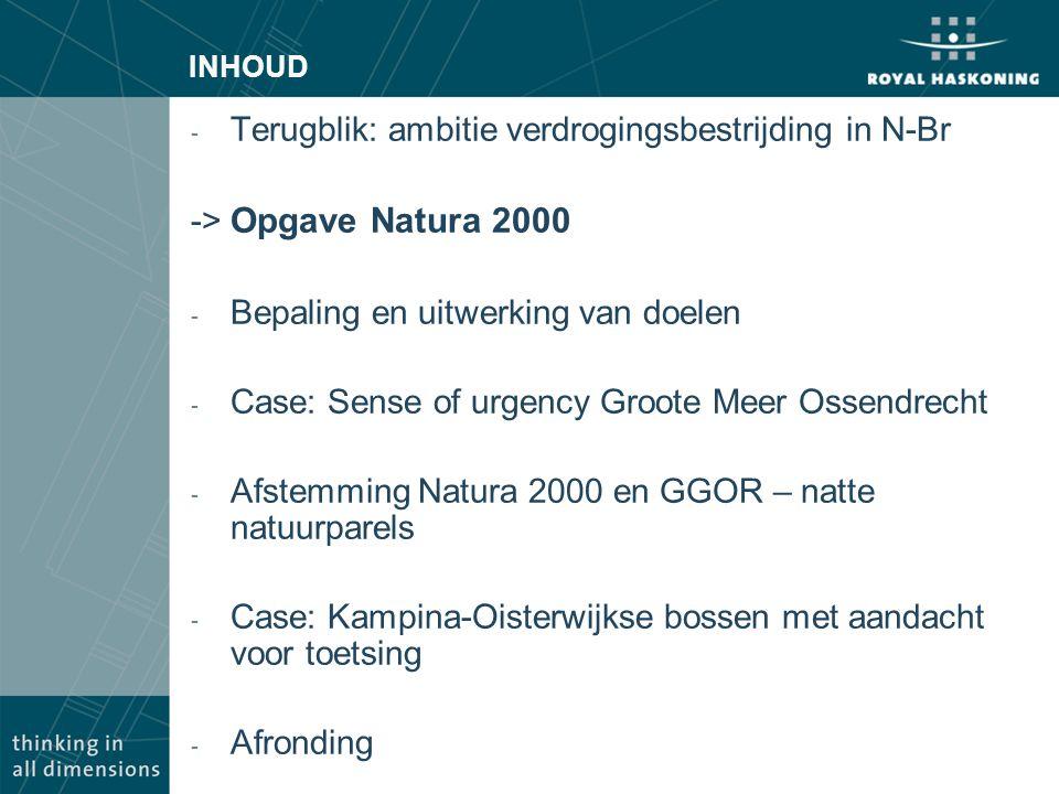 INHOUD - Terugblik: ambitie verdrogingsbestrijding in N-Br -> Opgave Natura 2000 - Bepaling en uitwerking van doelen - Case: Sense of urgency Groote M