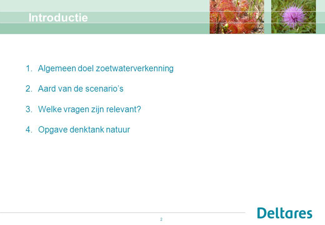 2 Introductie 1.Algemeen doel zoetwaterverkenning 2.Aard van de scenario's 3.Welke vragen zijn relevant? 4.Opgave denktank natuur