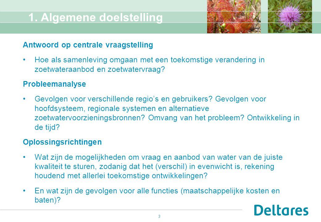 3 1. Algemene doelstelling Antwoord op centrale vraagstelling Hoe als samenleving omgaan met een toekomstige verandering in zoetwateraanbod en zoetwat