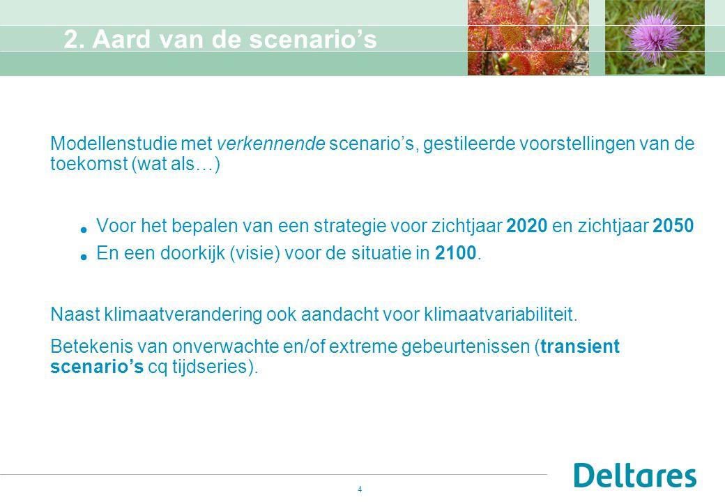 4 2. Aard van de scenario's Modellenstudie met verkennende scenario's, gestileerde voorstellingen van de toekomst (wat als…)  Voor het bepalen van ee