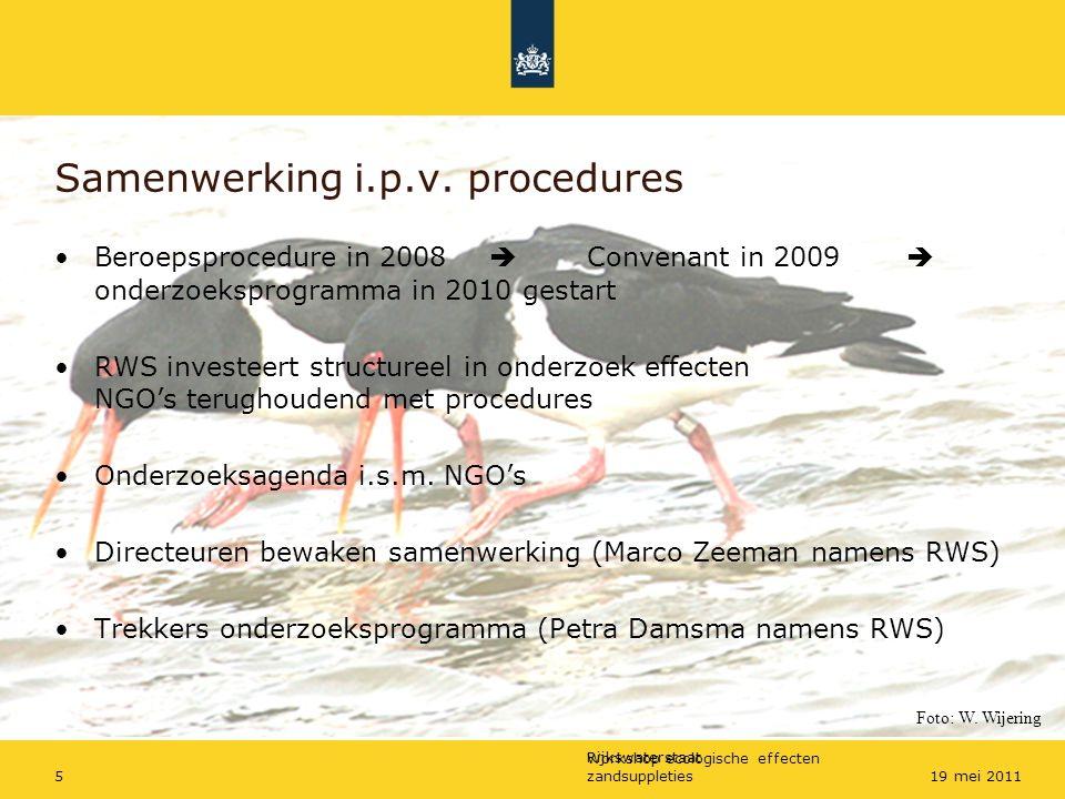 Rijkswaterstaat Workshop ecologische effecten zandsuppleties519 mei 2011 Samenwerking i.p.v. procedures Beroepsprocedure in 2008  Convenant in 2009 