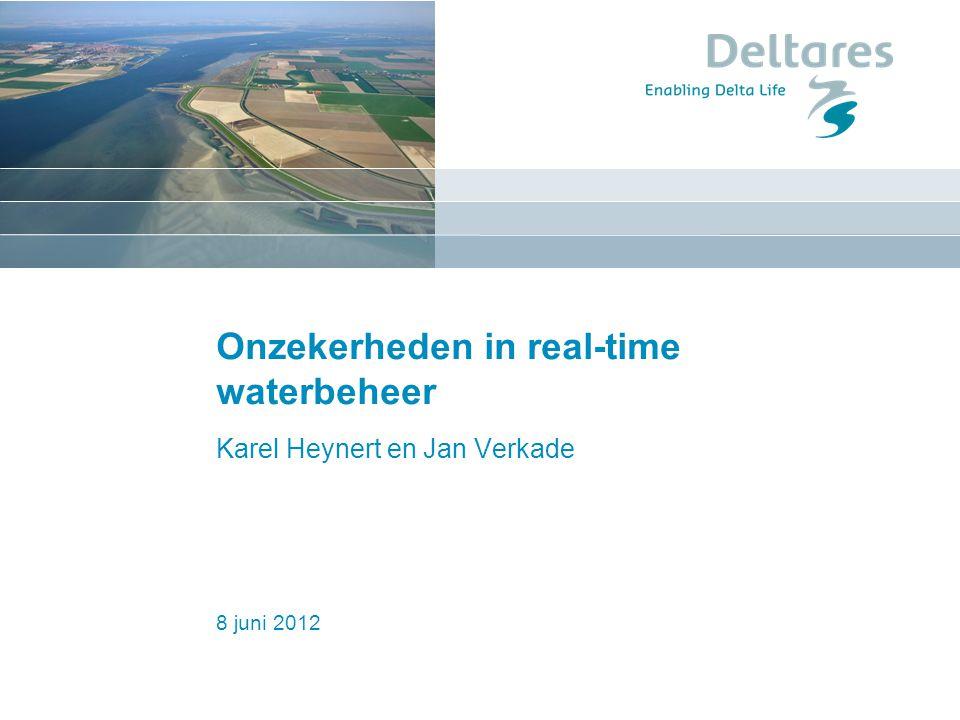 8 juni 2012 Onzekerheden in real-time waterbeheer Karel Heynert en Jan Verkade