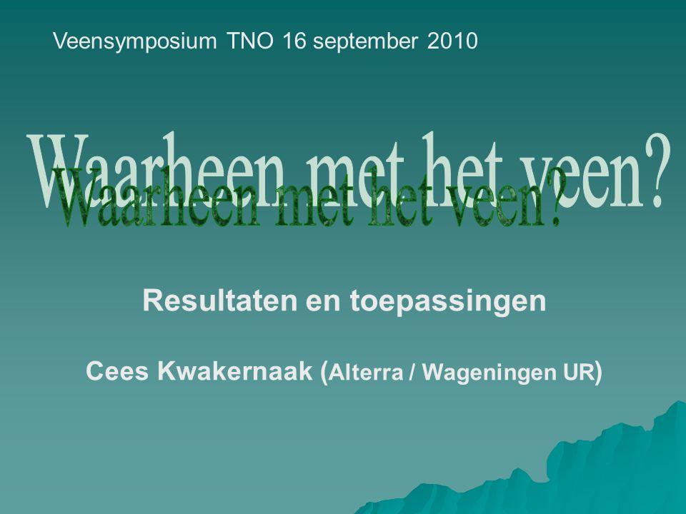 Resultaten en toepassingen Cees Kwakernaak ( Alterra / Wageningen UR ) Veensymposium TNO 16 september 2010