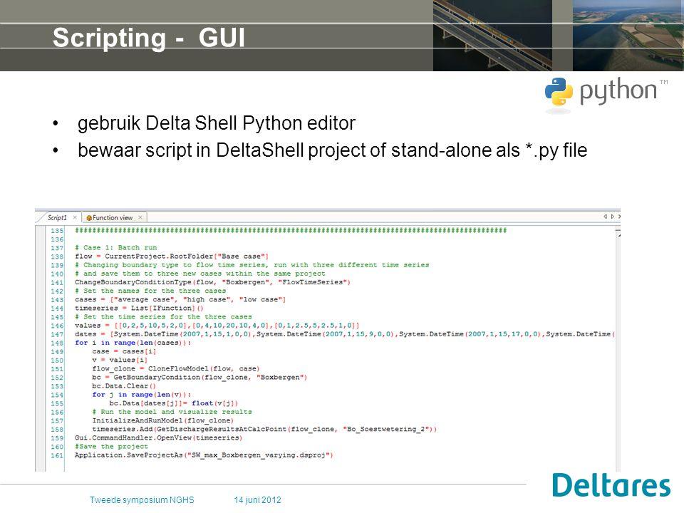 14 juni 2012Tweede symposium NGHS Scripting - GUI gebruik Delta Shell Python editor bewaar script in DeltaShell project of stand-alone als *.py file