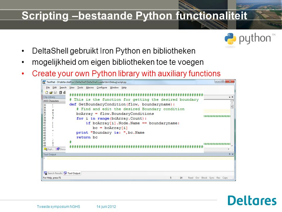 14 juni 2012Tweede symposium NGHS Scripting –bestaande Python functionaliteit DeltaShell gebruikt Iron Python en bibliotheken mogelijkheid om eigen bibliotheken toe te voegen Create your own Python library with auxiliary functions