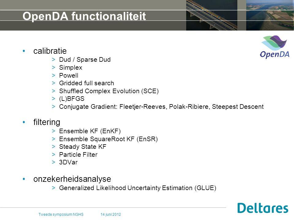 14 juni 2012Tweede symposium NGHS OpenDA functionaliteit calibratie >Dud / Sparse Dud >Simplex >Powell >Gridded full search >Shuffled Complex Evolution (SCE) >(L)BFGS >Conjugate Gradient: Fleetjer-Reeves, Polak-Ribiere, Steepest Descent filtering >Ensemble KF (EnKF) >Ensemble SquareRoot KF (EnSR) >Steady State KF >Particle Filter >3DVar onzekerheidsanalyse >Generalized Likelihood Uncertainty Estimation (GLUE)
