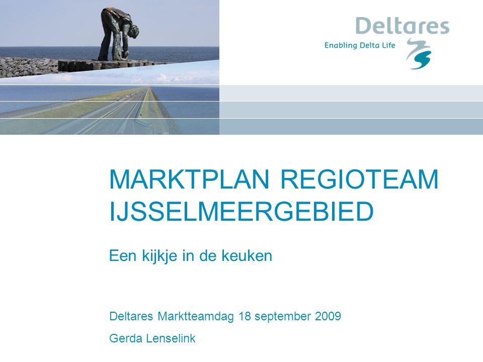 17 december 2007 MARKTPLAN REGIOTEAM IJSSELMEERGEBIED Een kijkje in de keuken Deltares Marktteamdag 18 september 2009 Gerda Lenselink