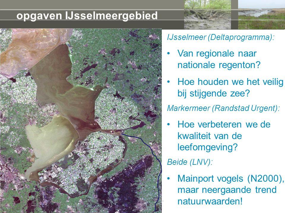 opgaven IJsselmeergebied IJsselmeer (Deltaprogramma): Van regionale naar nationale regenton? Hoe houden we het veilig bij stijgende zee? Markermeer (R