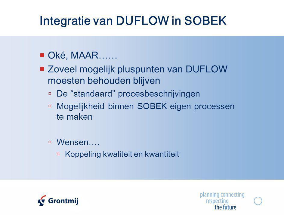 """Integratie van DUFLOW in SOBEK  Oké, MAAR……  Zoveel mogelijk pluspunten van DUFLOW moesten behouden blijven  De """"standaard"""" procesbeschrijvingen """